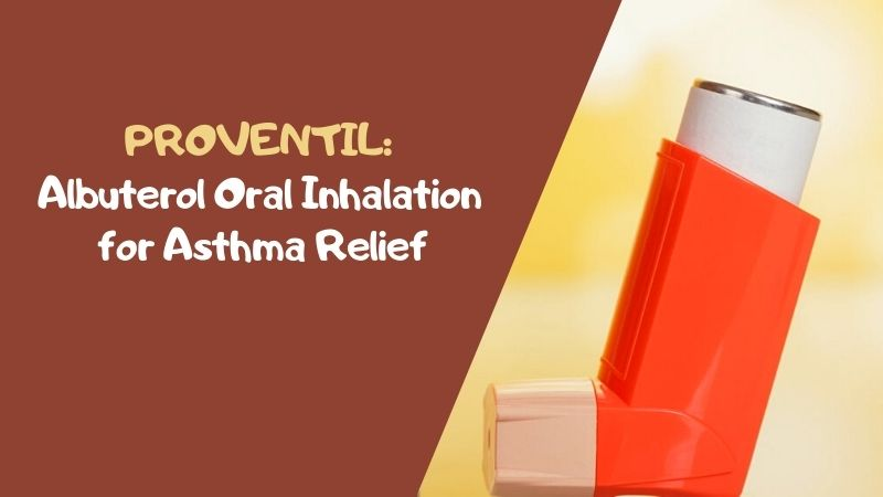 Proventil Albuterol Oral Inhalation for Asthma Relief